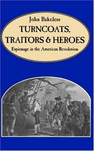 Turncoats Traitors and Heroes: Espionage in the American Revolution 9780306808432