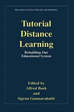 Tutorial Distance Learning: Rebuilding Our Educational System 9780306466441