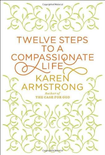 Twelve Steps to a Compassionate Life 9780307595591