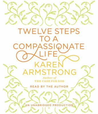 Twelve Steps to a Compassionate Life 9780307881748