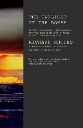 Twilight of the Bombs: Recent Challenges, New Dangers, and the Prospects for a World Without Nuclear Weapons 9780307387417
