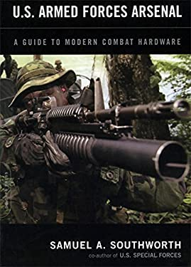 U.S. Armed Forces Arsenal: A Guide to Modern Combat Hardware 9780306813184