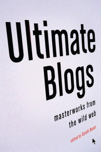 Ultimate Blogs: Masterworks from the Wild Web 9780307278067