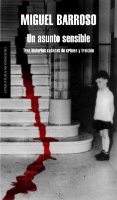 Un Asunto Sensible: Tres Historias Cubanas de Crimen y Traicion 9780307392947