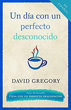 Un Dia Con un Perfecto Desconocido 9780307278333
