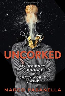 Uncorked: My Journey Through the Crazy World of Wine 9780307719843