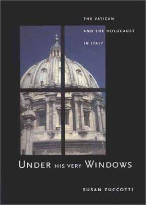 Under His Very Windows: The Vatican and the Holocaust in Italy 9780300084870