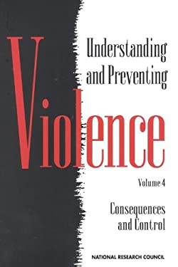 Understanding and Preventing Violence, Volume 4: Consequences and Control 9780309050791