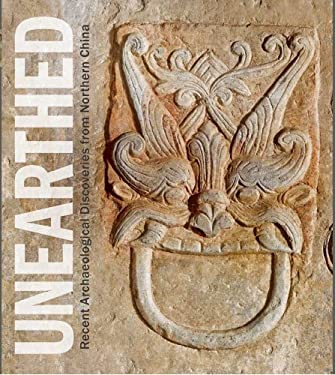 Unearthed: Recent Archaeological Discoveries from Northern China 9780300179675