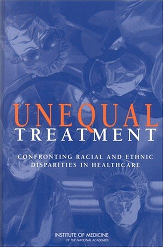 Unequal Treatment: Confronting Racial and Ethnic Disparities in Health Care (with CD) 9780309082655