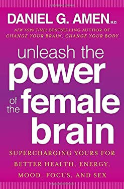 Unleash the Power of the Female Brain: 12 Hours to a Radical New You 9780307888945