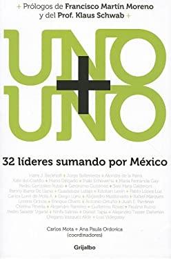 Uno + Uno: 32 Lideres Sumando Por Mexico 9780307882301