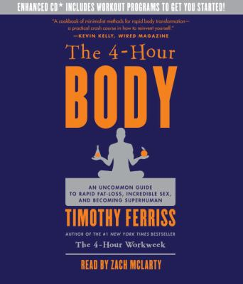 The 4-Hour Body: An Uncommon Guide to Rapid Fat-Loss, Incredible Sex, and Becoming Superhuman 9780307704610
