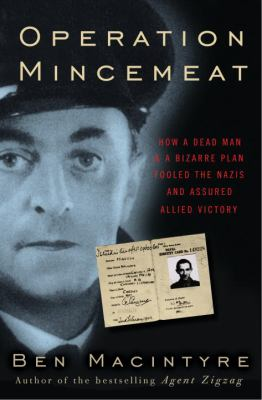 Operation Mincemeat: How a Dead Man and a Bizarre Plan Fooled the Nazis and Assured an Allied Victory 9780307453273