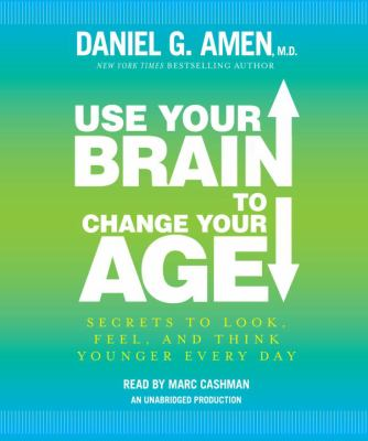 Use Your Brain to Change Your Age: Secrets to Look, Feel, and Think Younger Every Day 9780307939739