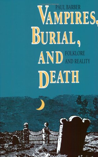 Vampires, Burial, and Death: Folklore and Reality 9780300048599