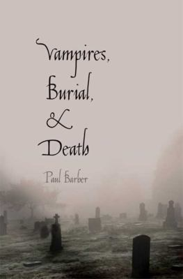 Vampires, Burial, and Death: Folklore and Reality 9780300164817
