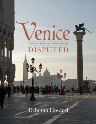 Venice Disputed: Marc'Antonio Barbaro and Venetian Architecture, 1550-1600 9780300176858