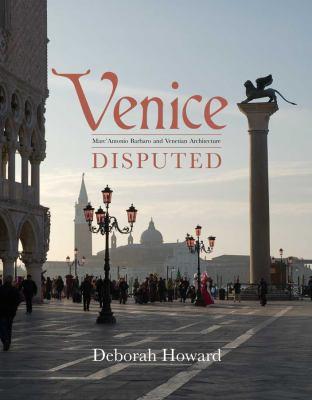 Venice Disputed: Marc'Antonio Barbaro and Venetian Architecture, 1550-1600 9780300176858