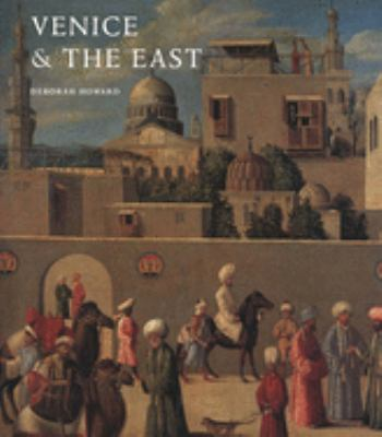 Venice & the East: The Impact of the Islamic World on Venetian Architecture 1100-1500 9780300085044
