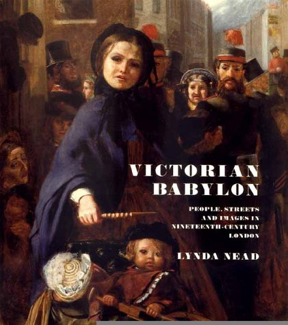 Victorian Babylon: People, Streets and Images in Nineteenth-Century London 9780300085051