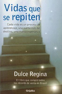 Vidas Que Se Repiten: Cada Vida Es un Proceso de Aprendizaje, una Vuelta Mas del Destino, una Nueva Esperanza 9780307391452