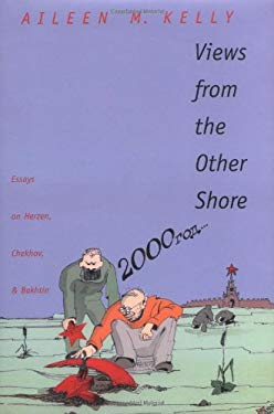 Views from the Other Shore: Essays on Herzen, Chekhov, and Bakhtin 9780300074864