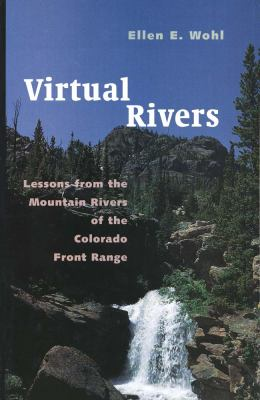 Virtual Rivers: Lessons from the Mountain Rivers of the Colorado Front Range 9780300183108