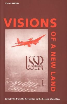 Visions of a New Land: Soviet Film from the Revolution to the Second World War 9780300092912