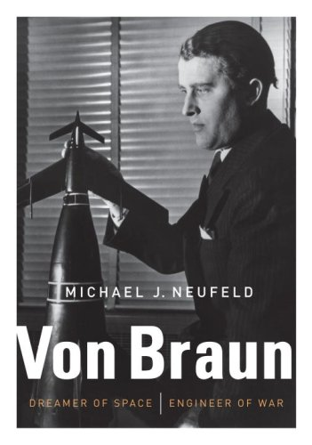 Von Braun: Dreamer of Space, Engineer of War 9780307262929