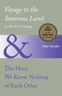 Voyage to the Sonorous Land, or the Art of Asking and the Hour We Knew Nothing O 9780300062748