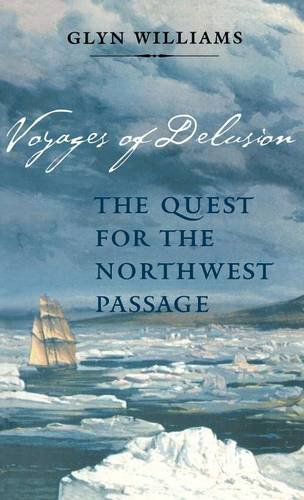 Voyages of Delusion: The Quest for the Northwest Passage 9780300098662