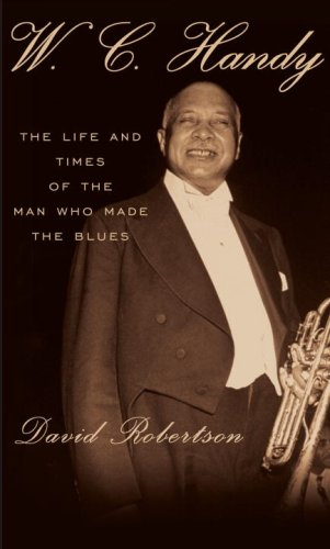 W.C. Handy: The Life and Times of the Man Who Made the Blues 9780307266095