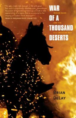 War of a Thousand Deserts: Indian Raids and the U.S.-Mexican War 9780300158373
