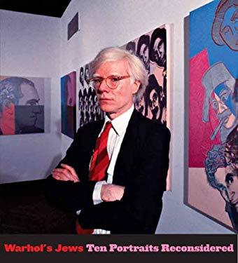 Warhol's Jews: Ten Portraits Reconsidered 9780300141153