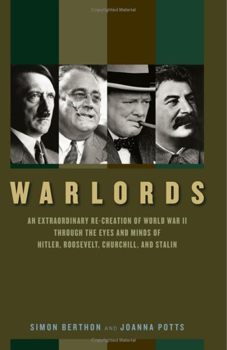Warlords: An Extraordinary Re-Creation of World War II Through the Eyes and Minds of Hitler, Roosevelt, Churchill, and Stalin 9780306814679