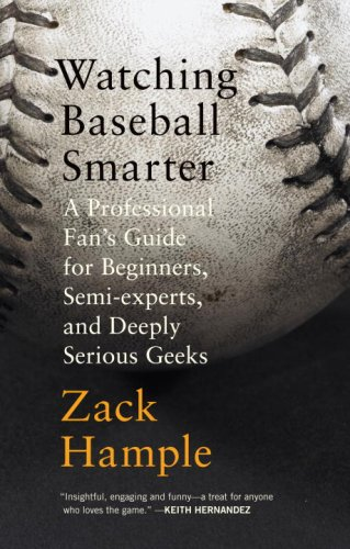 Watching Baseball Smarter: A Professional Fan's Guide for Beginners, Semi-Experts, and Deeply Serious Geeks 9780307280329