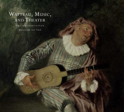 Watteau, Music, and Theater 9780300155075