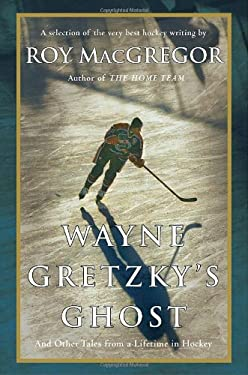 Wayne Gretzky's Ghost: And Other Tales from a Lifetime in Hockey 9780307357410