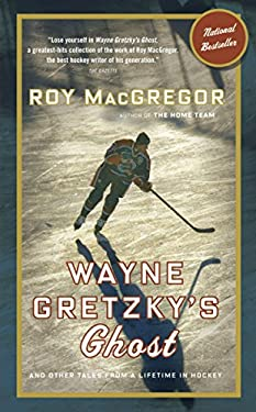 Wayne Gretzky's Ghost: And Other Tales from a Lifetime in Hockey 9780307357427