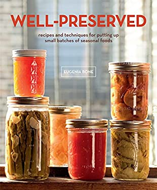 Well-Preserved: Recipes and Techniques for Putting Up Small Batches of Seasonal Foods 9780307405241
