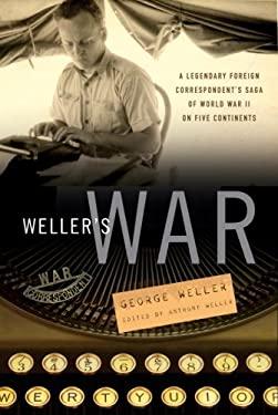 Weller's War: A Legendary Foreign Correspondent's Saga of World War II on Five Continents 9780307406552