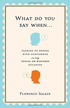 What Do You Say When . . .: Talking to People with Confidence on Any Social or Business Occasion 9780307405289