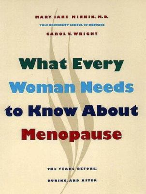 What Every Woman Needs to Know about Menopause: The Years Before, During, and After