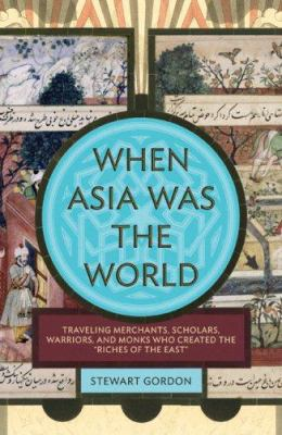 When Asia Was the World 9780306815560