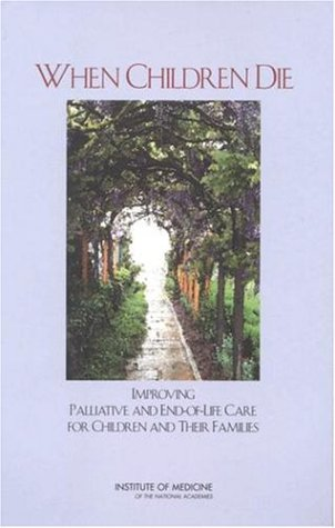When Children Die: Improving Palliative and End of Life Care for Children and Their Families