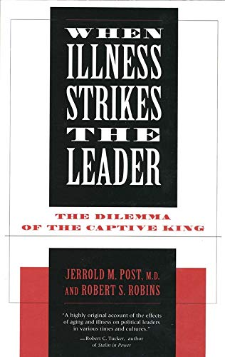 When Illness Strikes the Leader: The Dilemma of the Captive King 9780300063141