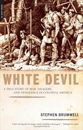 White Devil: A True Story of War, Savagery and Vengeneance in Colonial America