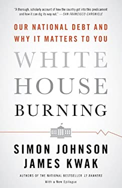 White House Burning: Our National Debt and Why It Matters to You 9780307947642