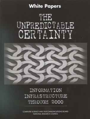 White Papers the Unpredictable Certainty Information Infrastructure Through 2000 9780309060363